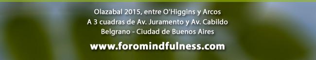 Olazabal 2015, entre O'Higgins y Arcos. A 3 cuadras de Av. Juramento y Av. Cabildo. Belgrano - Ciudad de Buenos Aires. www.foromindfulness.com